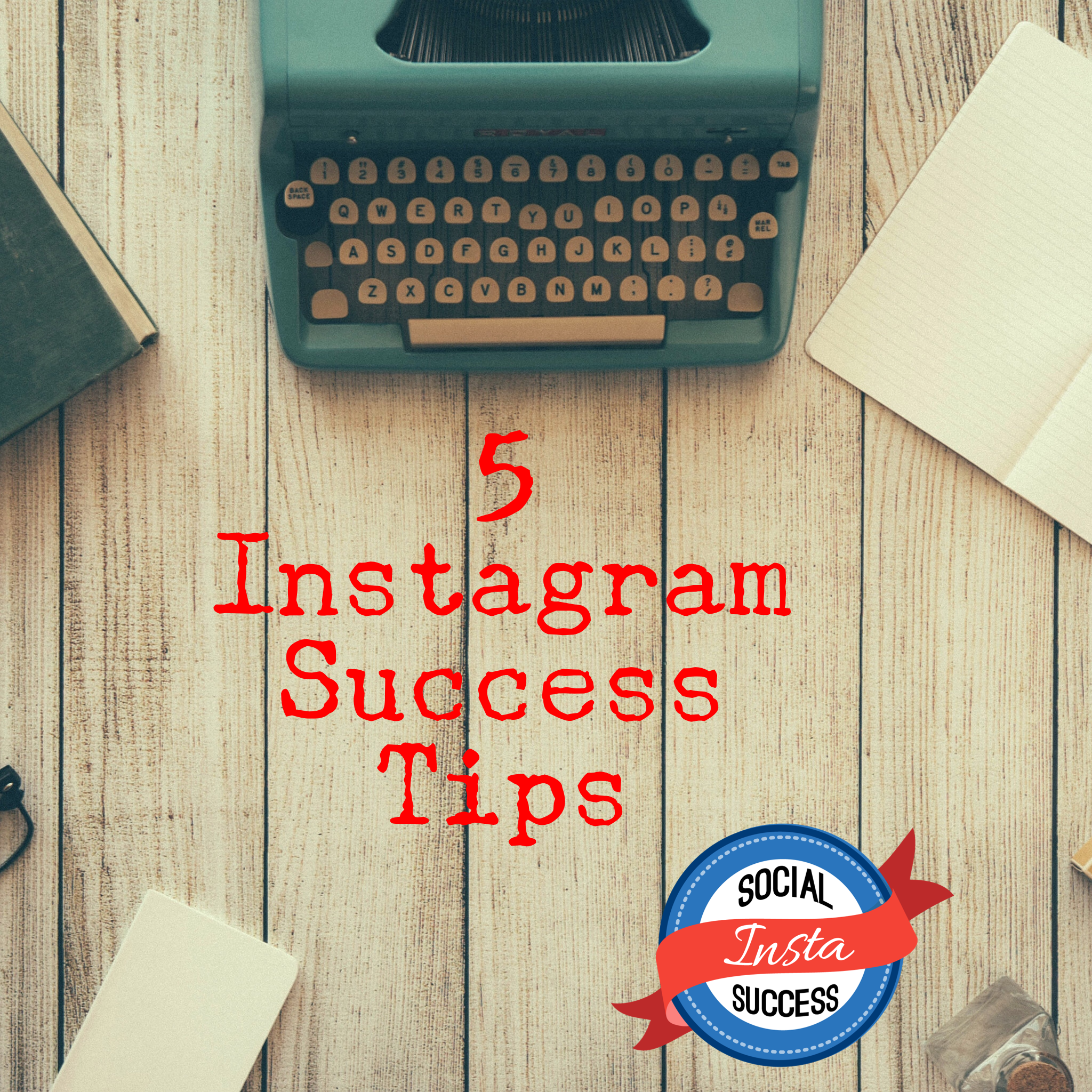 5 Instagram Success Tips