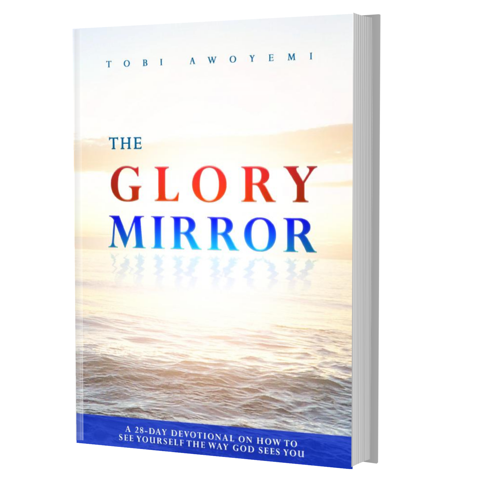 Glory Mirror: How to See Yourself The Way God Sees You
